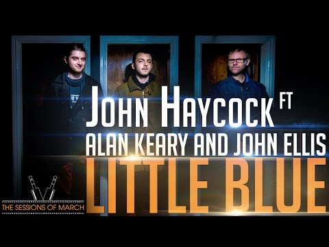 John Haycock Ft Alan Keary and John Ellis - Little Blue [The Sessions of March 2016]