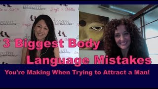 Dating Advice for Women: 3 Biggest Dating Body Language Mistakes!