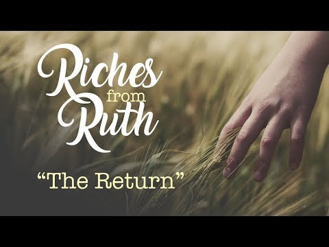 "Riches From Ruth ""The Return"" - Wednesday Evening Service 2/28/18 - Pastor Bob Gray II"