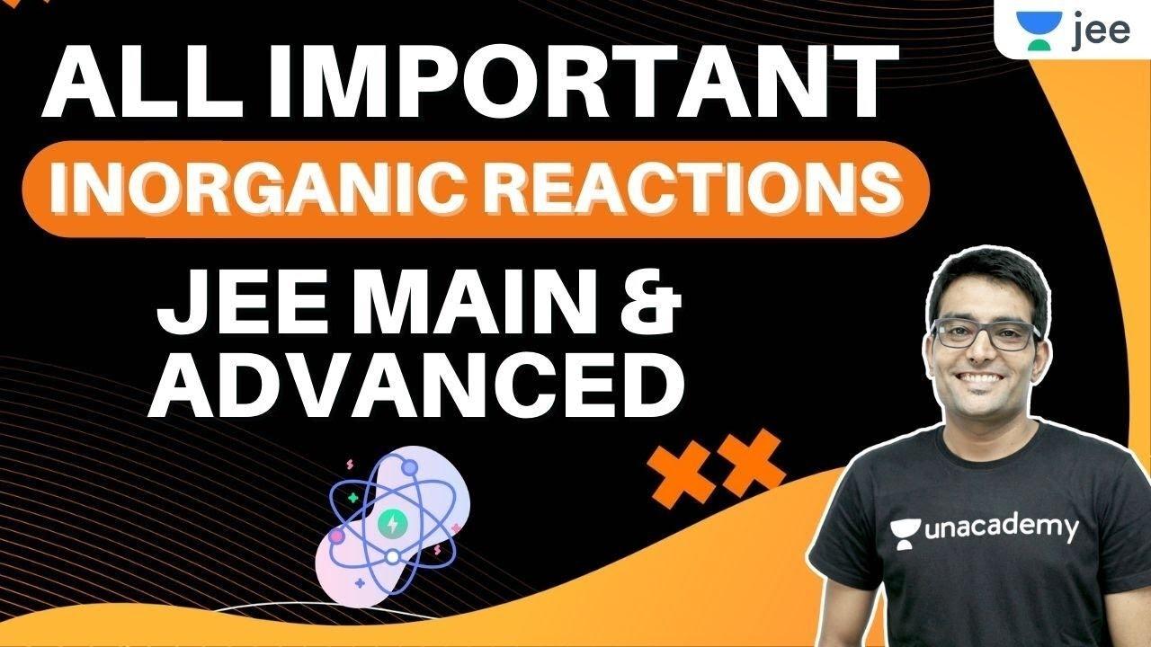 All Important Inorganic Reactions | JEE Main & Advanced | Unacademy JEE | Ashwani Tyagi