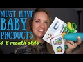 BEST BABY PRODUCTS FOR 3-6 MONTH OLDS || 2017