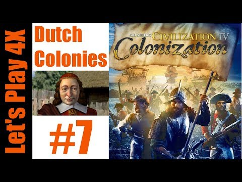 Let's Play 4X: Colonization - Dutch Colonies (Patriot Difficulty) - Part 7