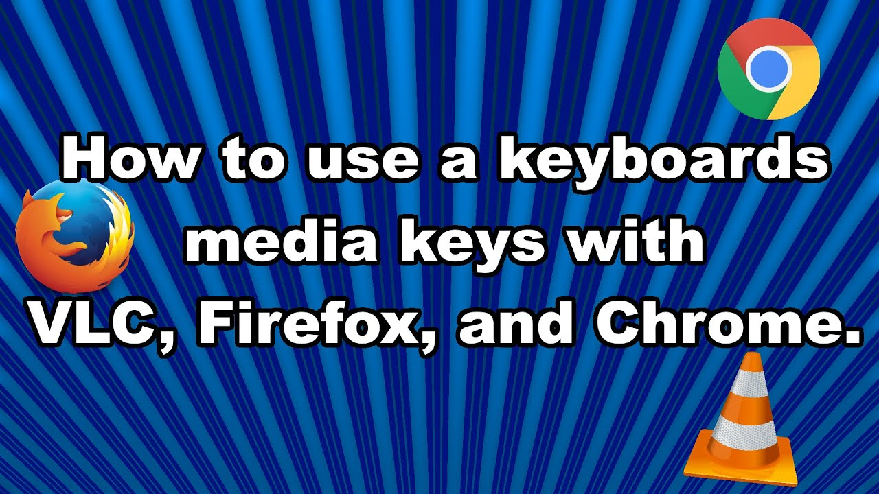 How to use a keyboards media keys with VLC, Firefox, and Chrome