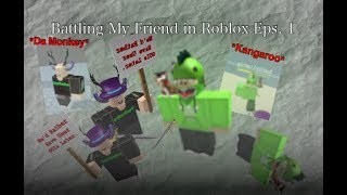 "BATTLING My FRIEND In ROBLOX Eps. 1 - I'm ""Da Monkey"" and gamer is ""Kangaroo"""