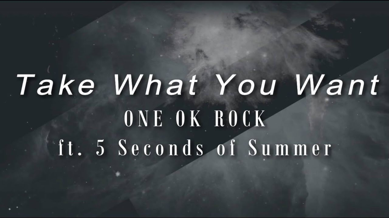 Take What You Want-ONE OK ROCK ft  5SOS (LYRICS)