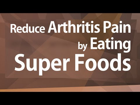 Reduce Arthritis Pain by Eating Super Foods - GOOD FOOD GOOD HEALTH - BENEFITS OF WELLNESS