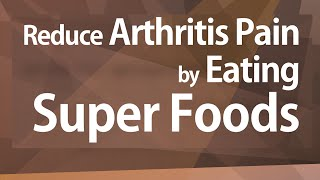reduce arthritis pain by eating super foods good food good health benefits of wellness