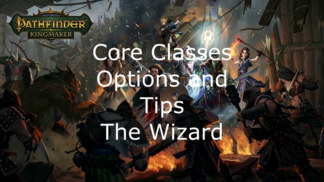 Pathfinder Kingmaker Core Classes Options and Tips The Wizard