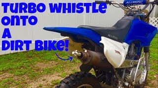 INSTALLING A TURBO WHISTLE ONTO THE DIRT BIKE!