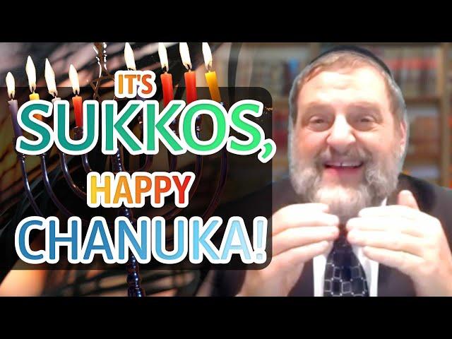 112: It's Sukkos! Happy Chanuka!