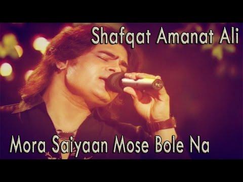Shafqat Amanat Ali - Mora Saiyaan Mose Bole Na