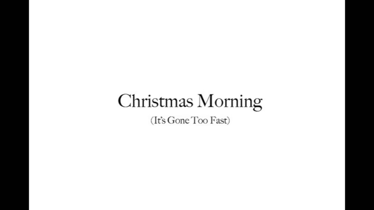 Christmas Morning (It\'s Gone Too Fast) - YouTube