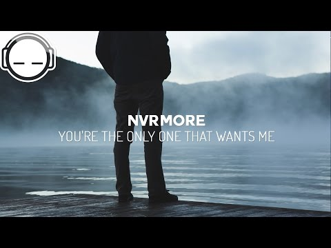 nvrmore - you're the only one that wants me (around, to die)