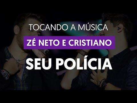 Seu Polícia - Zé Neto e Cristiano (tocando a música)