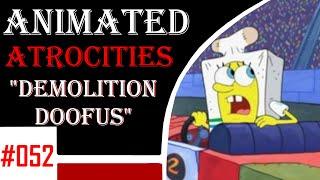 """Animated Atrocities #52: """"Demolition Doofus"""" [Spongebob]"""