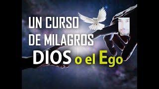 123- UN CURSO DE MILAGROS: DIOS O EL EGO