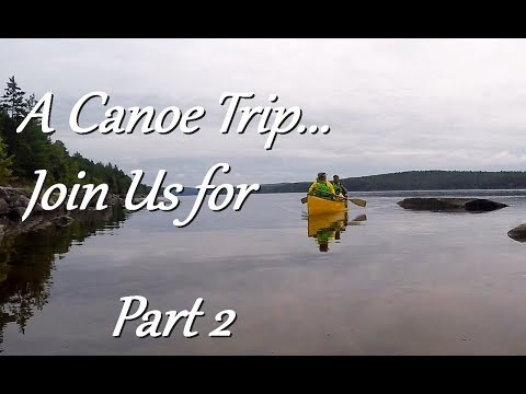 Multiday Canoe Trip - 6 Days Paddling and Camping - Part 2 of 3