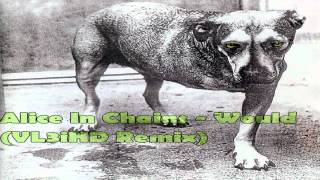 Alice In Chains - Would? (V3 Remix)