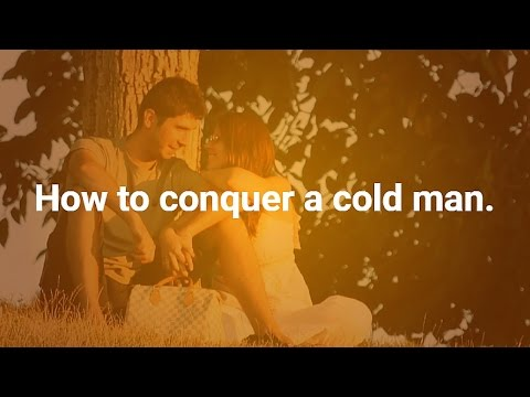 How to conquer a cold man