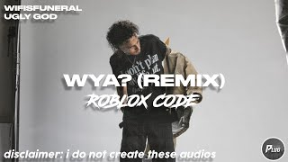 Roblox Code: Wifisfuneral - WYA Remix ft. Ugly God [NEW CODE PINNED IN COMMENT SECTION]