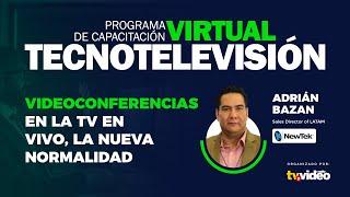TecnoTelevisión Virtual IV:  Videoconferencias en la TV en vivo, la nueva normalidad