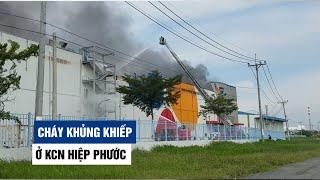 Cháy khủng khiếp tại Khu công nghiệp Hiệp Phước ở huyện Nhà Bè, TP.HCM