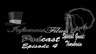 Infamous Films Podcast Episode 3 - Part 1 (feat. ThornBrain)