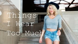 THINGS I WEAR TOO MUCH