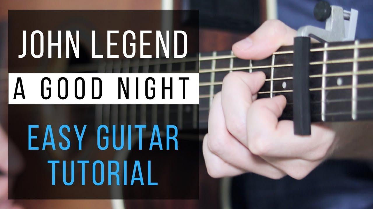A Good Night Guitar Tutorial John Legend Easy Chords Strumming