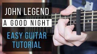 A Good Night Guitar Tutorial - John Legend - Easy Chords + Strumming