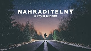 DJ Wich - Nahraditelný (ft. Rytmus, Laris Diam)