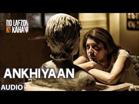 Ankhiyaan Full Song - Do Lafzon Ki Kahani | Kanika Kapoor