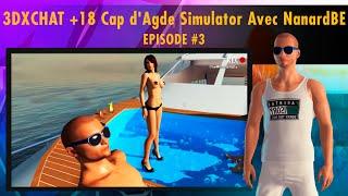 3DXCHAT +18 ~ EPISODE #3 ~ Cap d'Agde Simulator Avec NanardBE