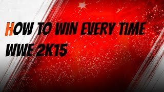 WWE 2K15 HOW TO MAKE THE PERFECT WWE WRESTLER / HOW TO WIN EVERY Time