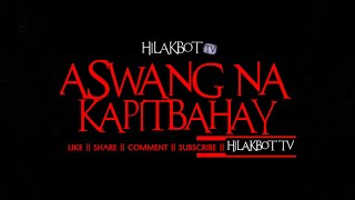 Tagalog Horror Story - ASWANG NA KAPITBAHAY (Based on True Story)    HILAKBOT TV