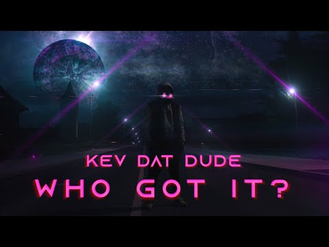 Kev Dat Dude - Who Got It? (Official Musicvideo)