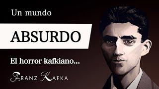 UN MUNDO ABSURDO (Franz Kafka) - ¿Qué es el HORROR KAFKIANO en la FILOSOFÍA ABSURDISTA?
