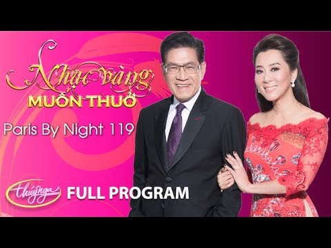 Paris By Night 119 - Nhạc Vàng Muôn Thuở (Full Program)