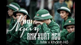 ĐỢI NGÀY ANH XUẤT NGŨ - Milk Ft Khánh Hồ