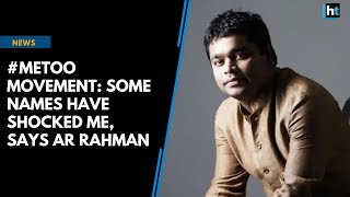 #MeToo movement: Some names have shocked me, says AR Rahman