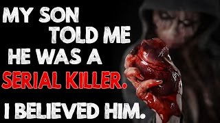 """""""My son told me he was a Serial Killer. I believed him."""" Creepypasta"""