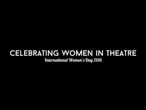 Celebrating Women In Theatre   International Women's Day 2016