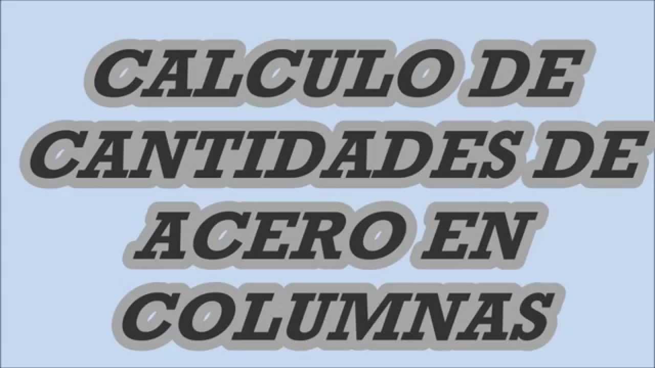 CALCULO DE CANTIDADES DE ACERO EN COLUMNAS - YouTube