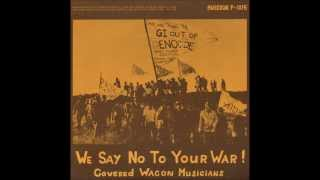 Covered Wagon Musicians - We Say No To Your War