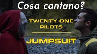 Cosa cantano i Twenty One Pilots?//Jumpsuit