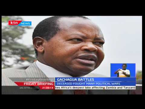 Kenyans Eulogize the late Governor Nderitu James Gachagua as a brave politician who stood his ground