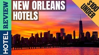 ✅New Orleans: Best Hotel In New Orleans (2019) [Under $100]
