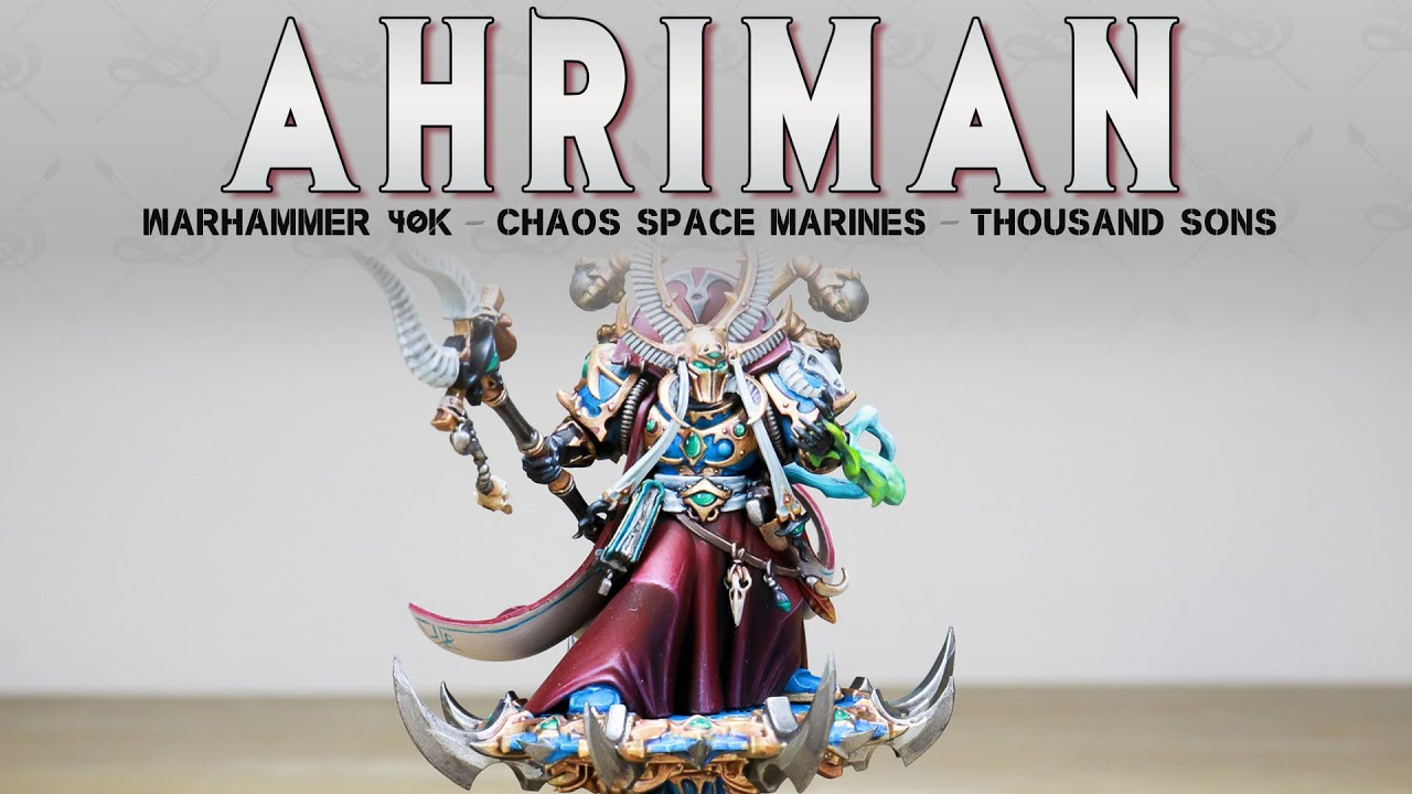 PAINTING SHOWCASE Thousand Sons Ahriman Warhammer 40k 9th Edition