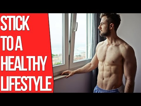 How To Stick To a Healthy Lifestyle?