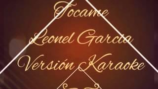 Tocame - Leonel Garcia Versión Karaoke